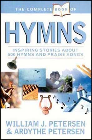 The Complete Book of Hymns : Inspiring Stories about 600 Hymns and Praise Songs